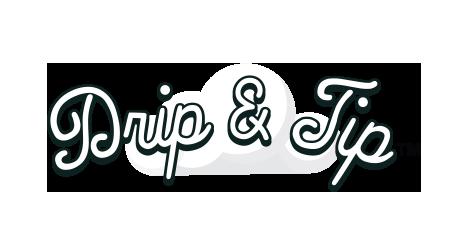 Drip & Tip